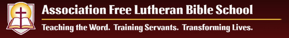 Association Free Lutheran Bible School. Teaching the Word. Training Servants. Transforming Lives.